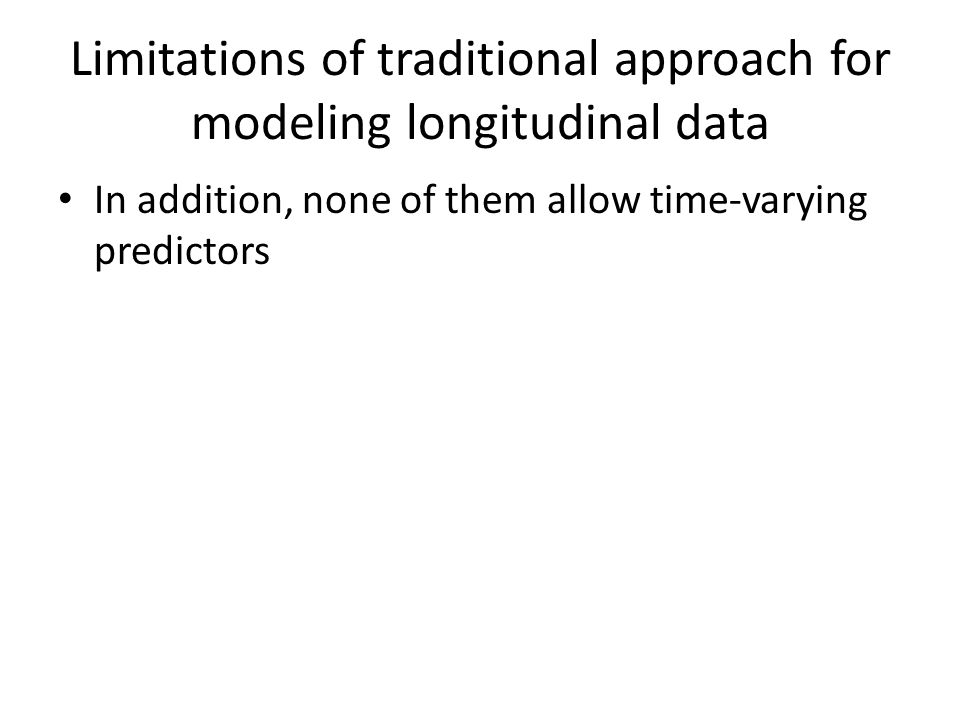 Limitations of traditional approach for modeling longitudinal data In addition, none of them allow time-varying predictors