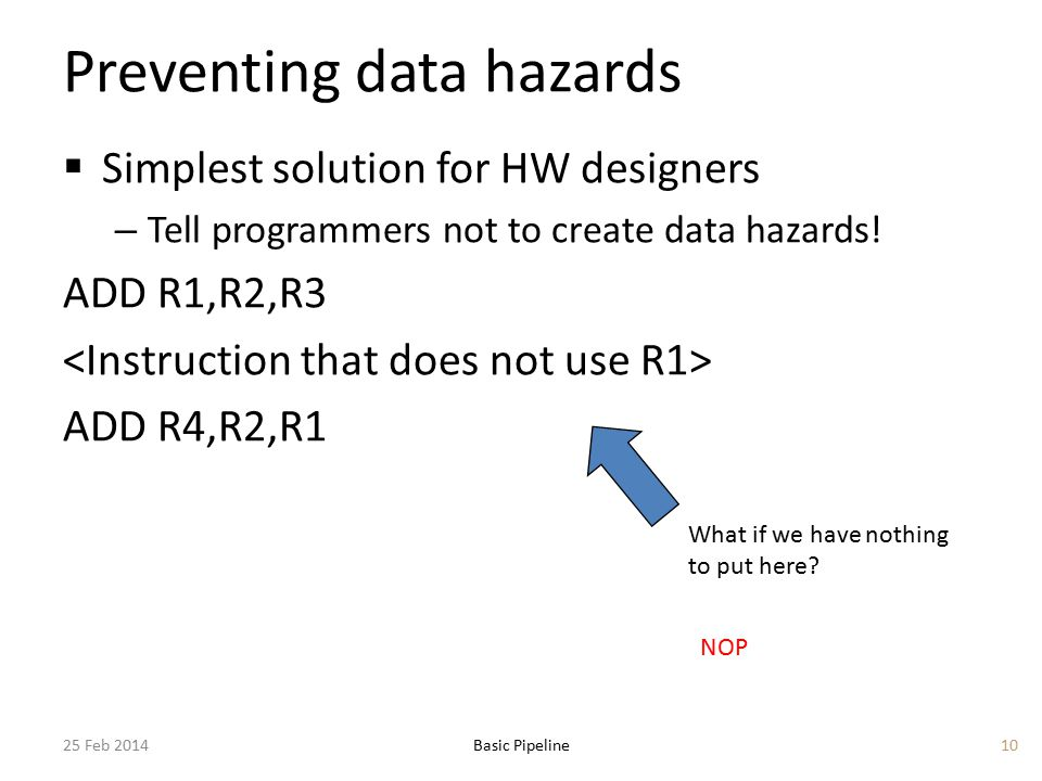 Preventing data hazards  Simplest solution for HW designers – Tell programmers not to create data hazards.