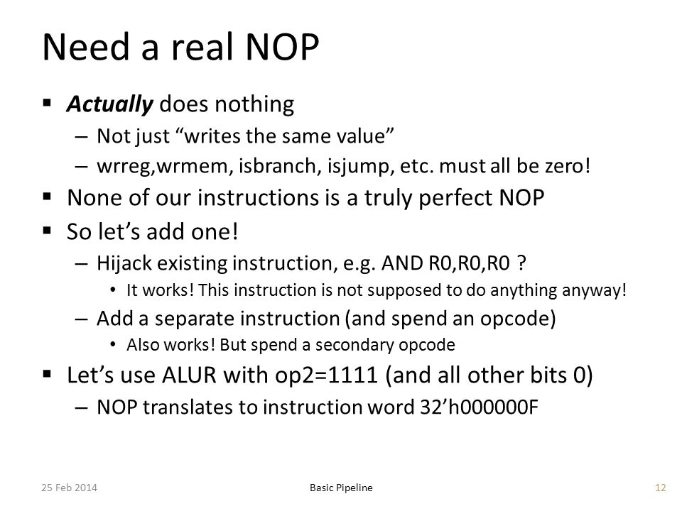 """Need a real NOP  Actually does nothing – Not just """"writes the same value"""" – wrreg,wrmem, isbranch, isjump, etc. must all be zero!  None of our instr"""