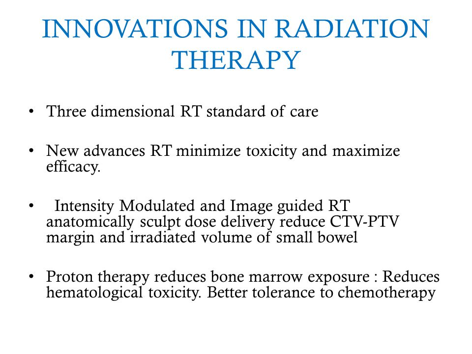 INNOVATIONS IN RADIATION THERAPY Three dimensional RT standard of care New advances RT minimize toxicity and maximize efficacy. Intensity Modulated an