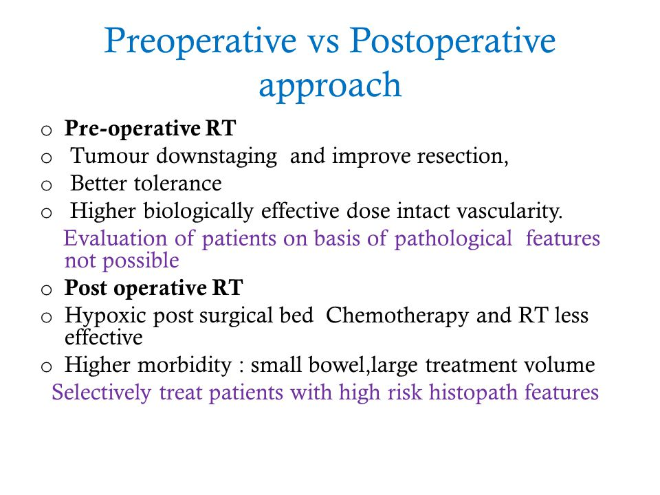 Preoperative vs Postoperative approach o Pre-operative RT o Tumour downstaging and improve resection, o Better tolerance o Higher biologically effecti