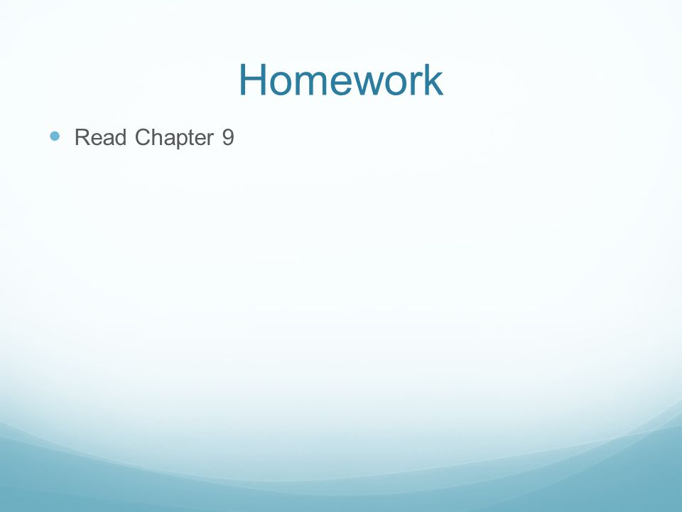 Homework Read Chapter 9