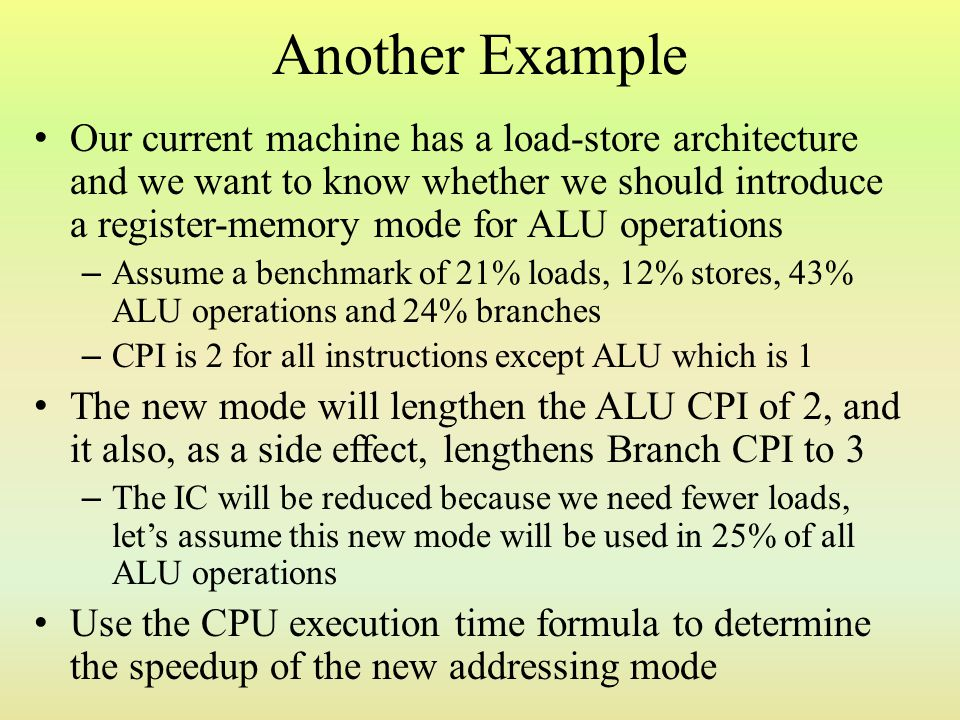 Another Example Our current machine has a load-store architecture and we want to know whether we should introduce a register-memory mode for ALU opera