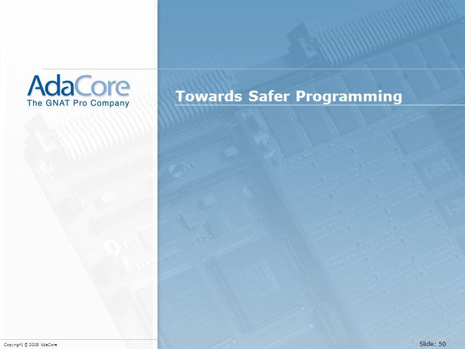 Slide: 50 Copyright © 2008 AdaCore Towards Safer Programming