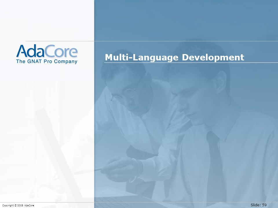 Slide: 59 Copyright © 2008 AdaCore Multi-Language Development