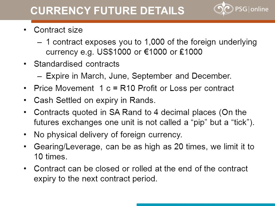 Contract size –1 contract exposes you to 1,000 of the foreign underlying currency e.g.