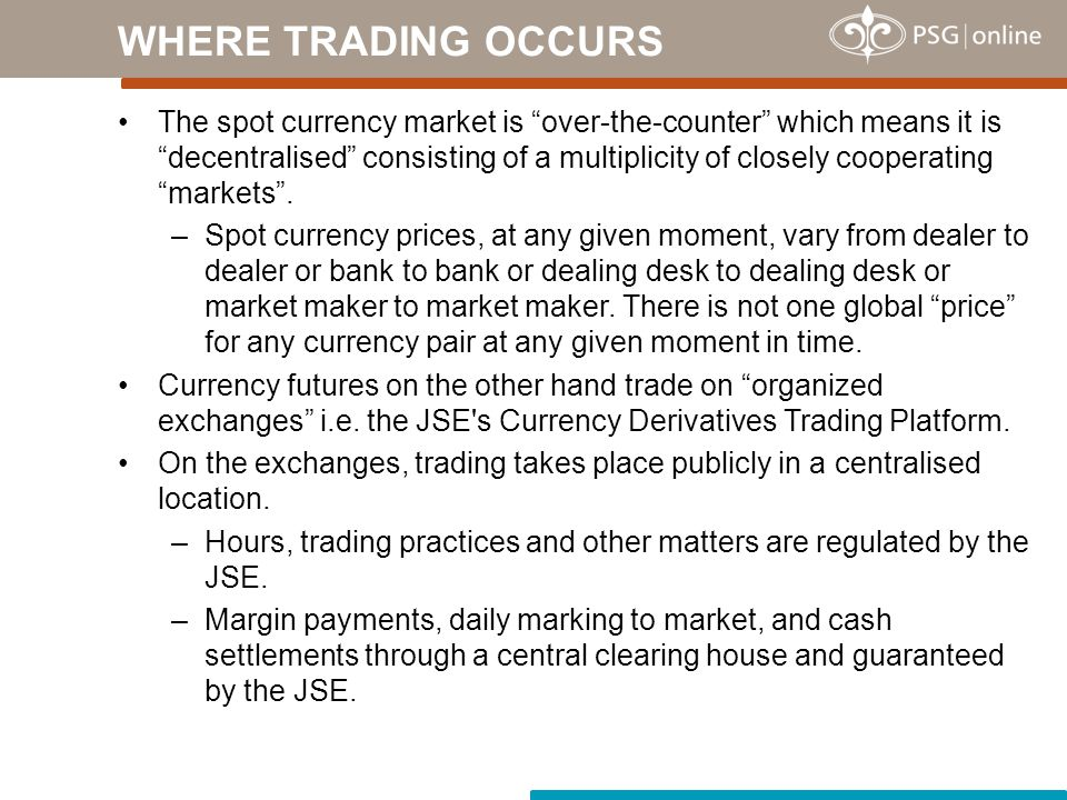 The spot currency market is over-the-counter which means it is decentralised consisting of a multiplicity of closely cooperating markets .