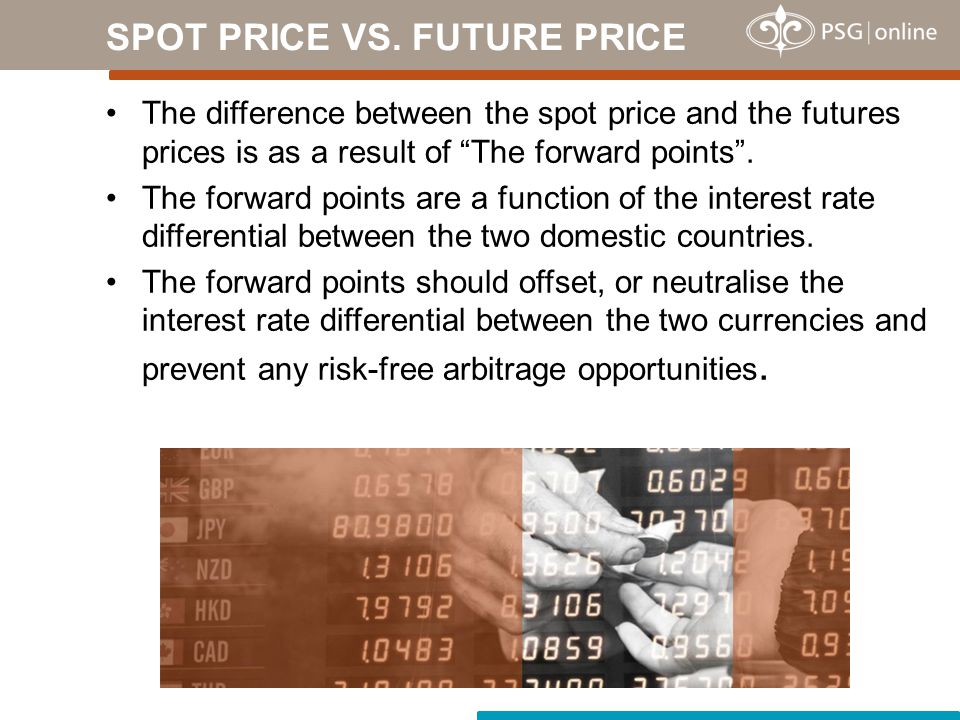 The difference between the spot price and the futures prices is as a result of The forward points .