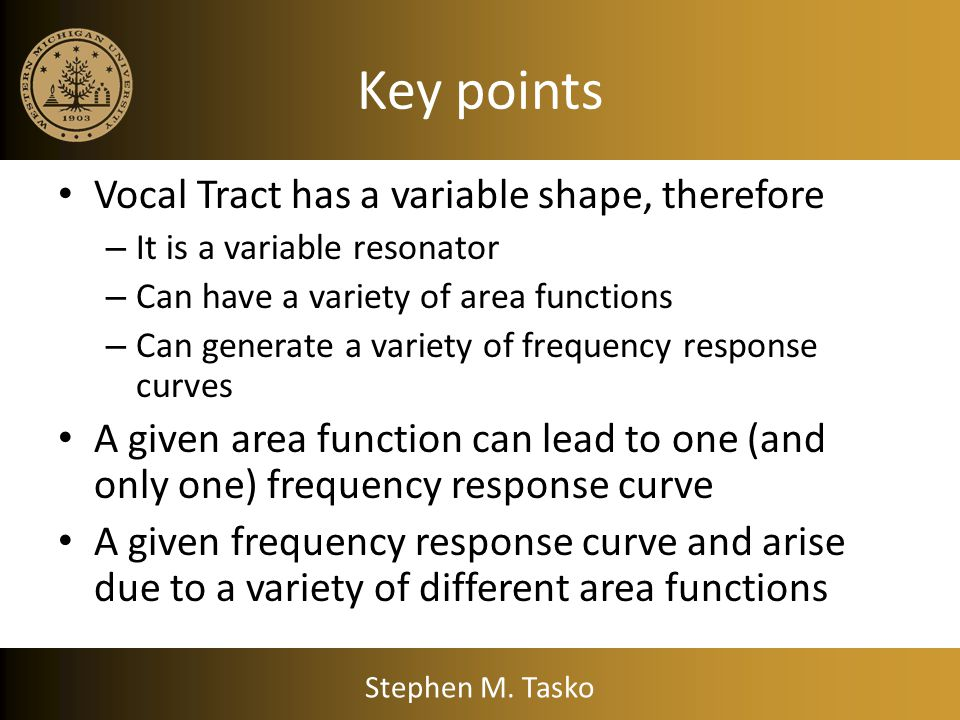 FRC Relationship between vocal tract shape, the area function and the frequency response curve Stephen M. Tasko