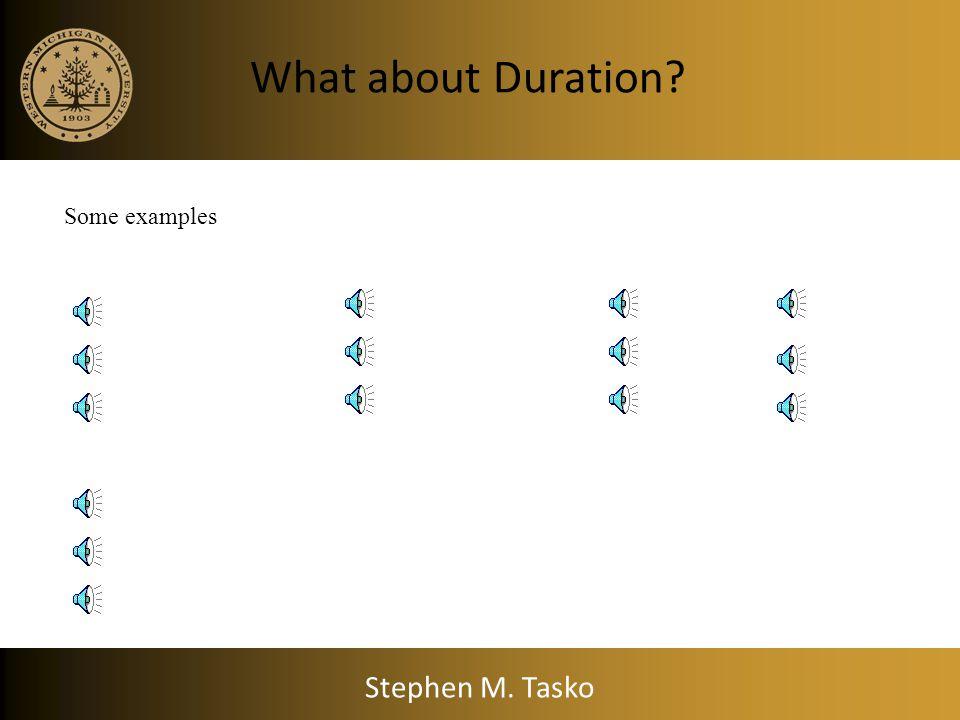 What about Duration? Stephen M. Tasko