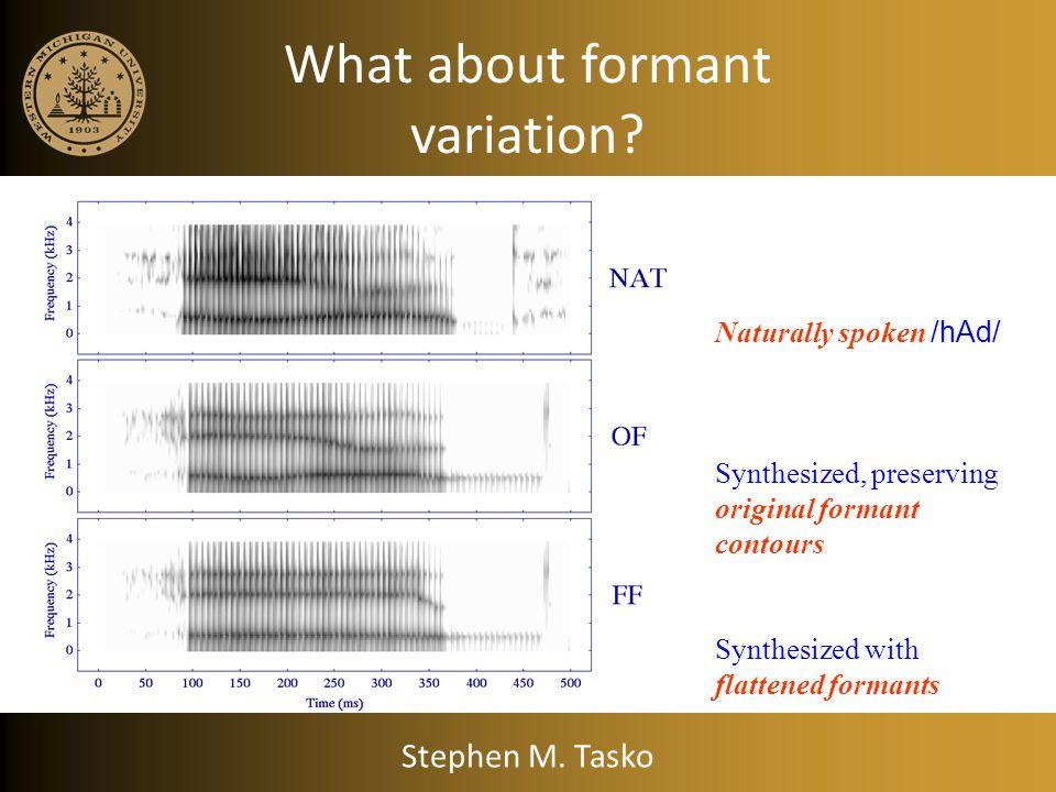 What about formant variation? Stephen M. Tasko