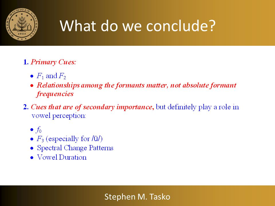Conclusion: Spectral change patterns do matter. What about formant variation? Stephen M. Tasko