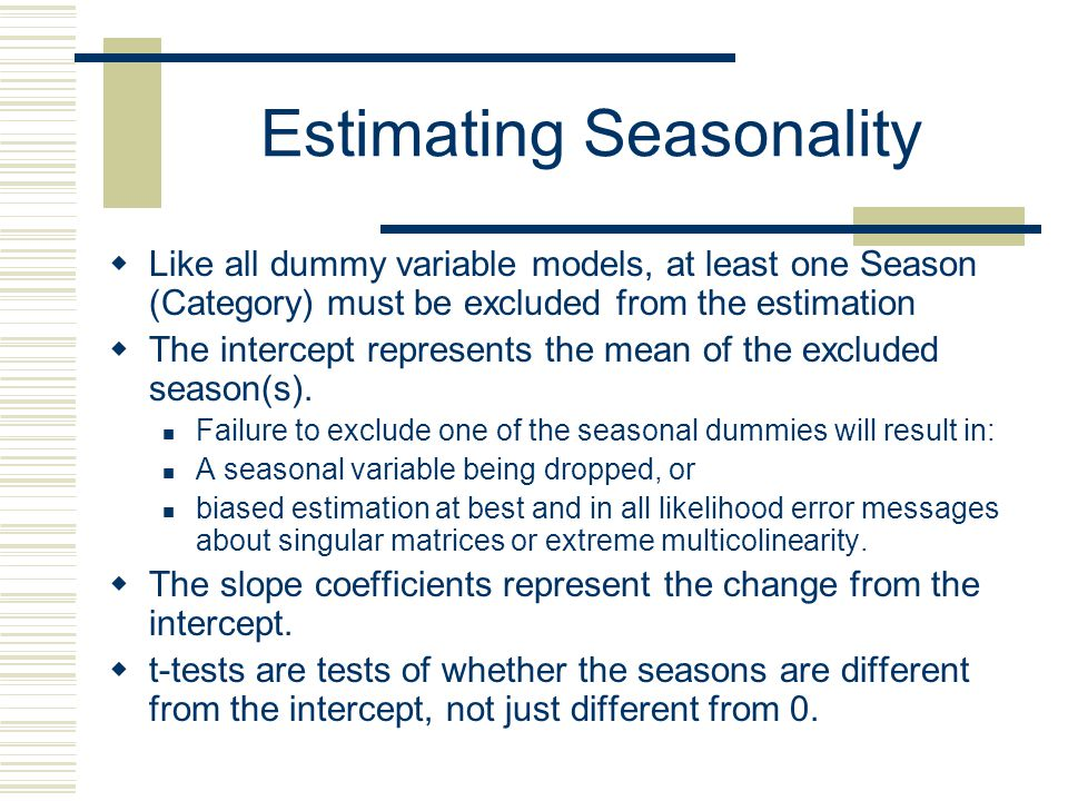 Regression with Seasonal Effects  Estimating a regression model with seasonal behavior in the dependent variable is relatively easy:  Where S 1 is a