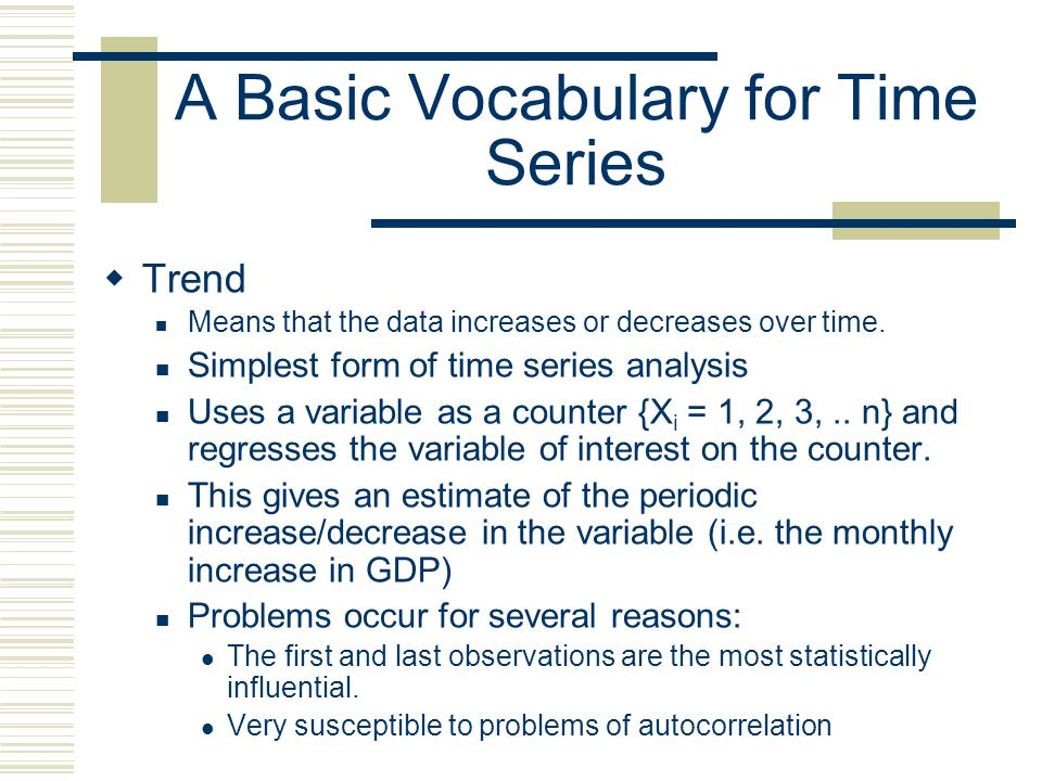 A Basic Vocabulary for Time Series  Random Process/ Stochastic Process The data is completely random. It has no temporal regularity at all.