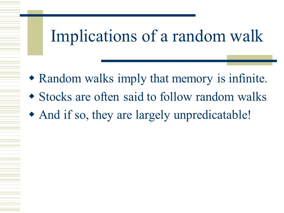 Random- walk  If the data is generated by We call it a random-walk.  If B is equal to 0.0, the data is a pure random walk.  If B is non-zero, then