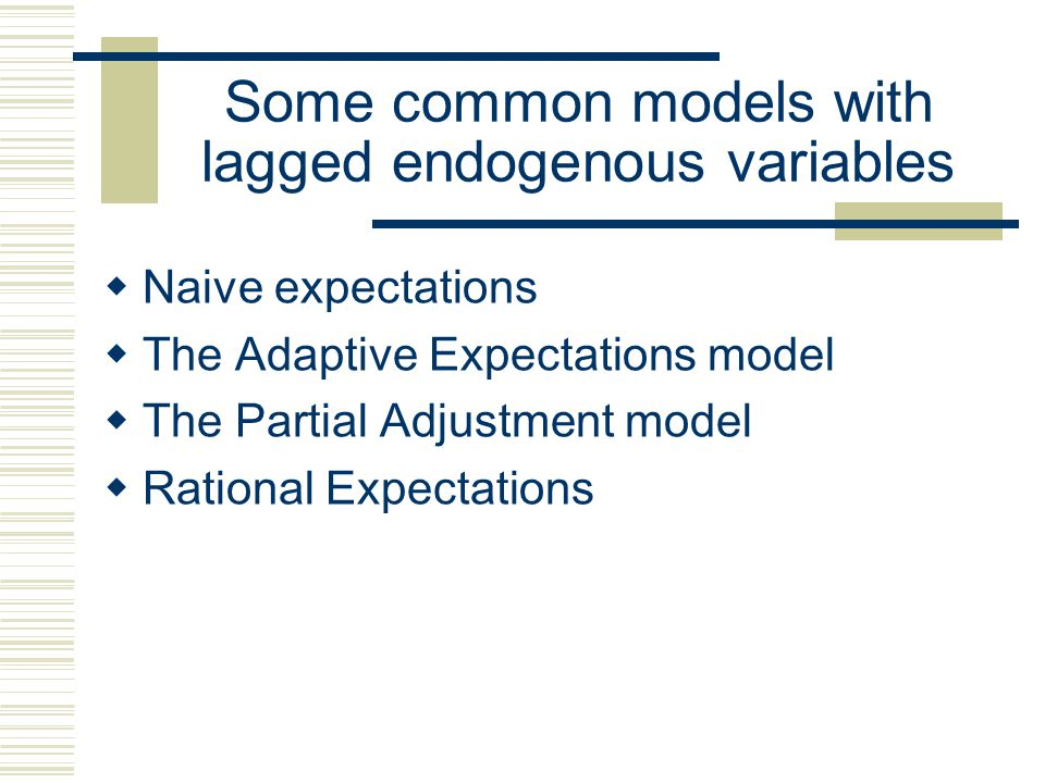 Lagged Endogenous variables  In addition, there are models which describe behavior as a function of both independent influences as well as the previo