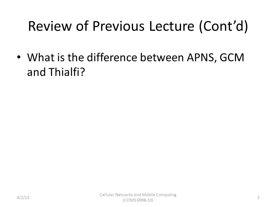 Review of Previous Lecture (Cont'd) What is the difference between APNS, GCM and Thialfi.