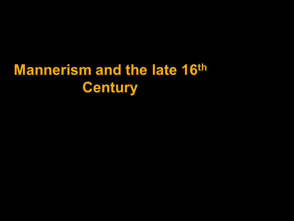 Mannerism and the late 16 th Century