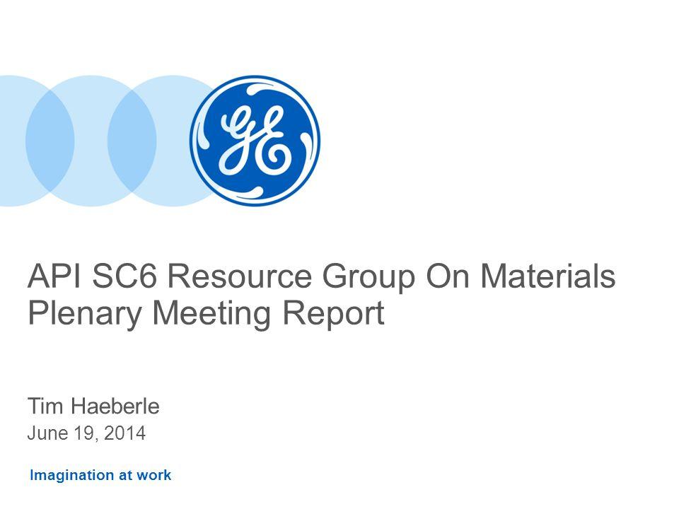 Imagination at work API SC6 Resource Group On Materials Plenary Meeting Report Tim Haeberle June 19, 2014