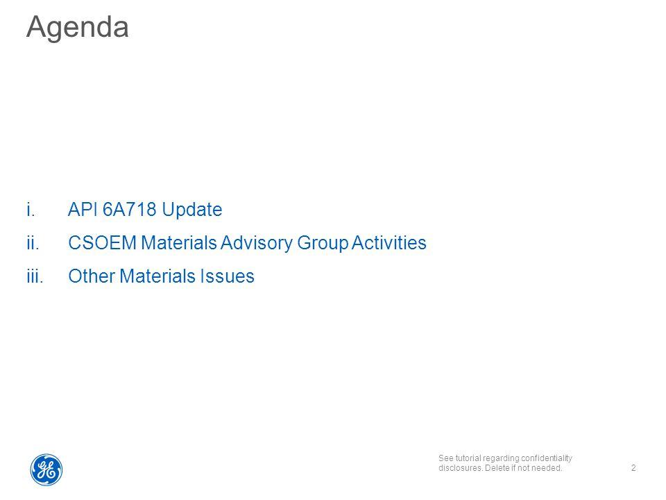 See tutorial regarding confidentiality disclosures. Delete if not needed. Agenda i.API 6A718 Update ii.CSOEM Materials Advisory Group Activities iii.O
