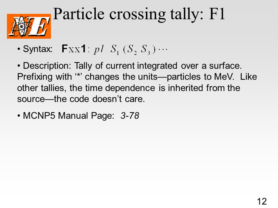 12 Particle crossing tally: F1 Syntax: Description: Tally of current integrated over a surface.