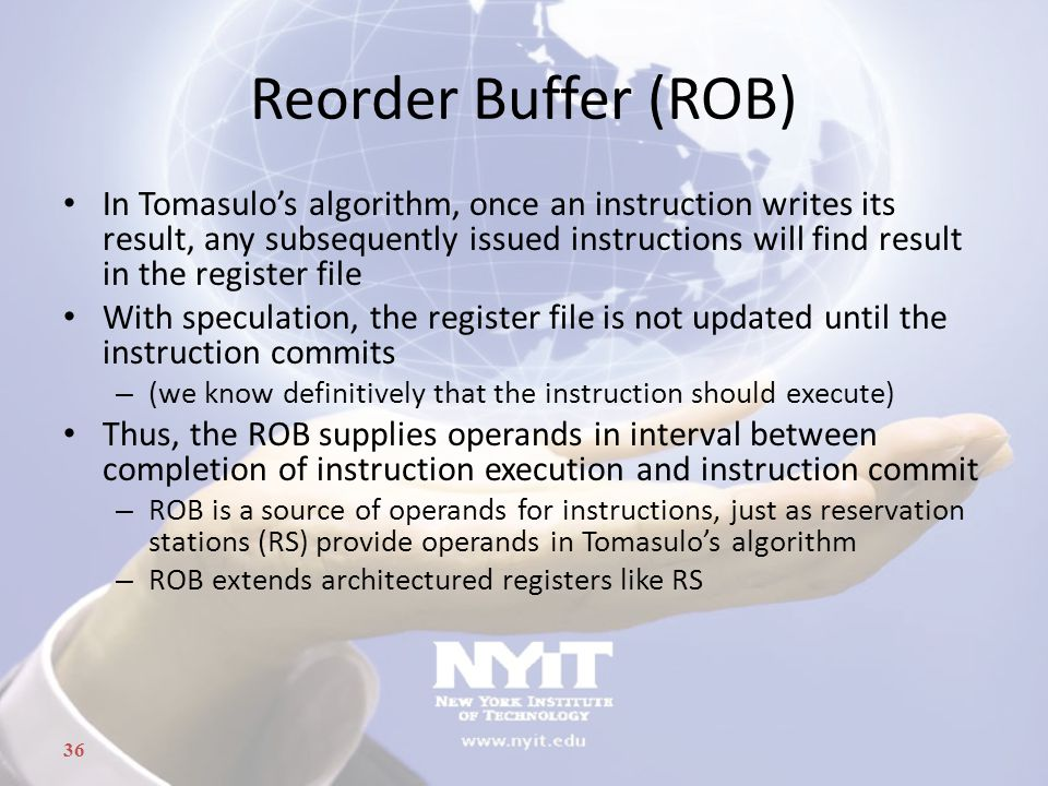 36 Reorder Buffer (ROB) In Tomasulo's algorithm, once an instruction writes its result, any subsequently issued instructions will find result in the r
