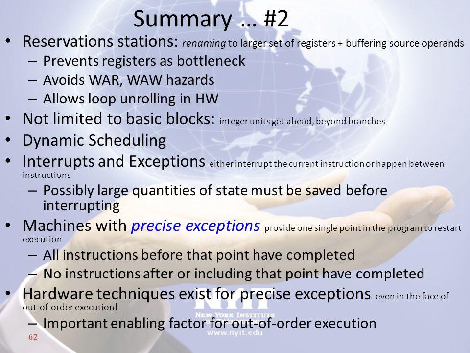 62 Summary … #2 Reservations stations: renaming to larger set of registers + buffering source operands – Prevents registers as bottleneck – Avoids WAR