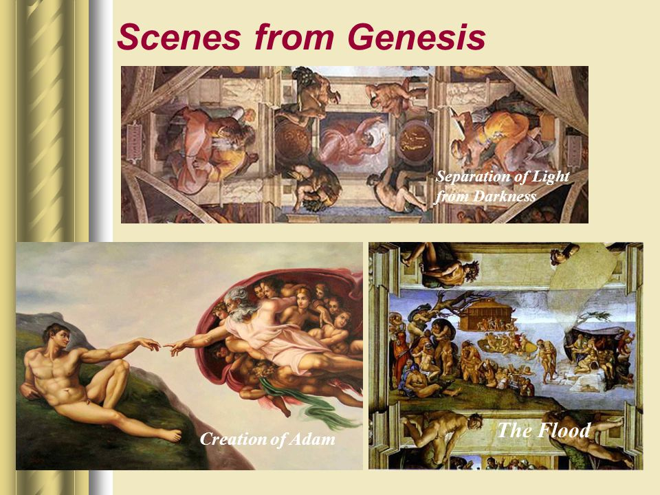 Scenes from Genesis Separation of Light from Darkness Creation of Adam The Flood