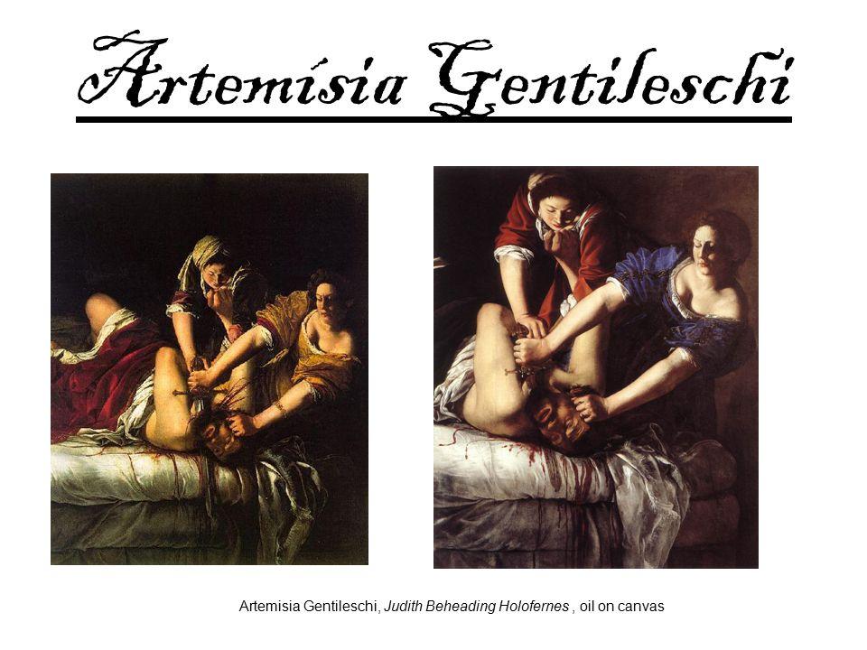 Artemísia Gentileschi Artemisia Gentileschi, Judith Beheading Holofernes, oil on canvas