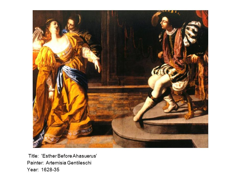 Title: Esther Before Ahasuerus Painter: Artemisia Gentileschi Year: 1628-35