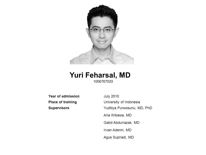 Yuri Feharsal, MD 1006767033 Year of admissionJuly 2010 Place of trainingUniversity of Indonesia SupervisorsYuditiya Purwosunu, MD, PhD Aria Wibawa, M