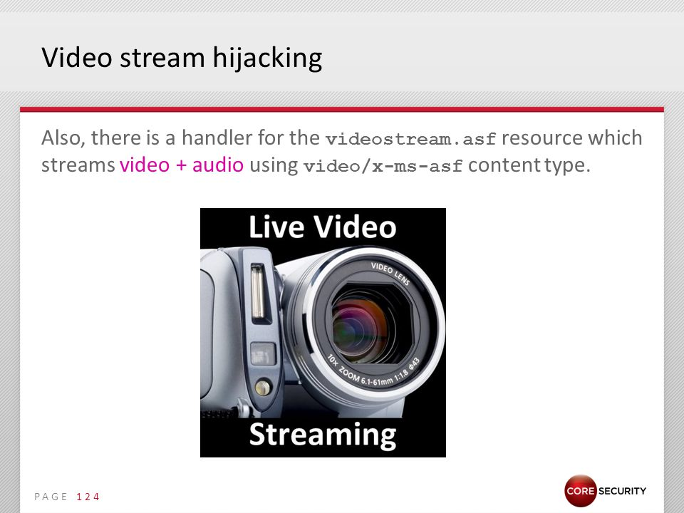 PAGE Video stream hijacking Also, there is a handler for the videostream.asf resource which streams video + audio using video/x-ms-asf content type.