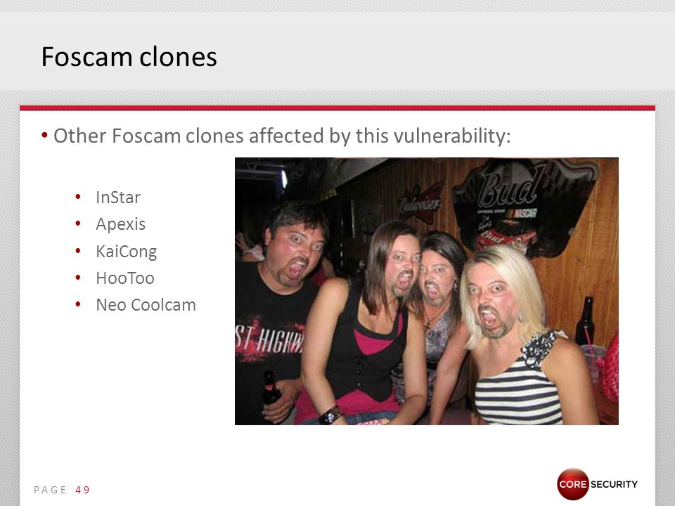 PAGE Foscam clones Other Foscam clones affected by this vulnerability: InStar Apexis KaiCong HooToo Neo Coolcam 49