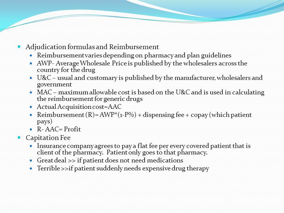 Adjudication formulas and Reimbursement Reimbursement varies depending on pharmacy and plan guidelines AWP- Average Wholesale Price is published by th