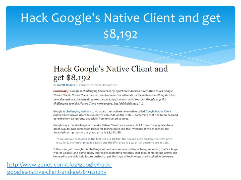 Hack Google s Native Client and get $8,192 http://www.zdnet.com/blog/google/hack- googles-native-client-and-get-8192/1295