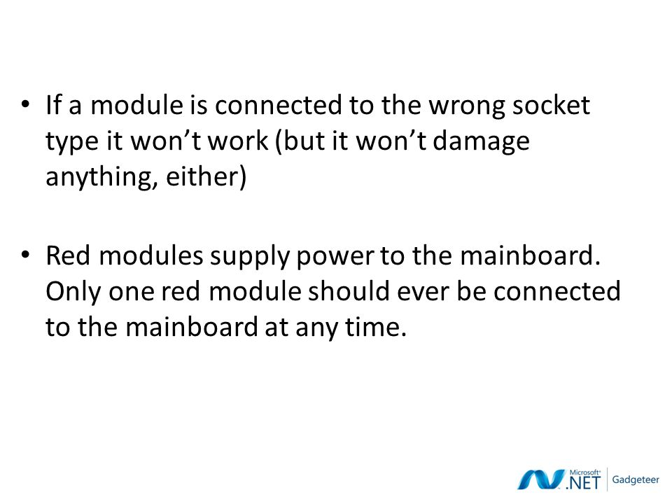 If a module is connected to the wrong socket type it won't work (but it won't damage anything, either) Red modules supply power to the mainboard. Only