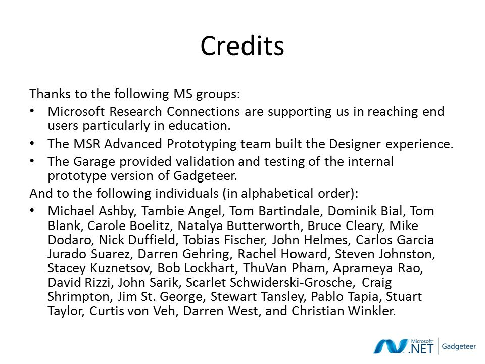 Credits Thanks to the following MS groups: Microsoft Research Connections are supporting us in reaching end users particularly in education.