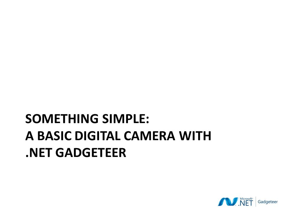 SOMETHING SIMPLE: A BASIC DIGITAL CAMERA WITH.NET GADGETEER