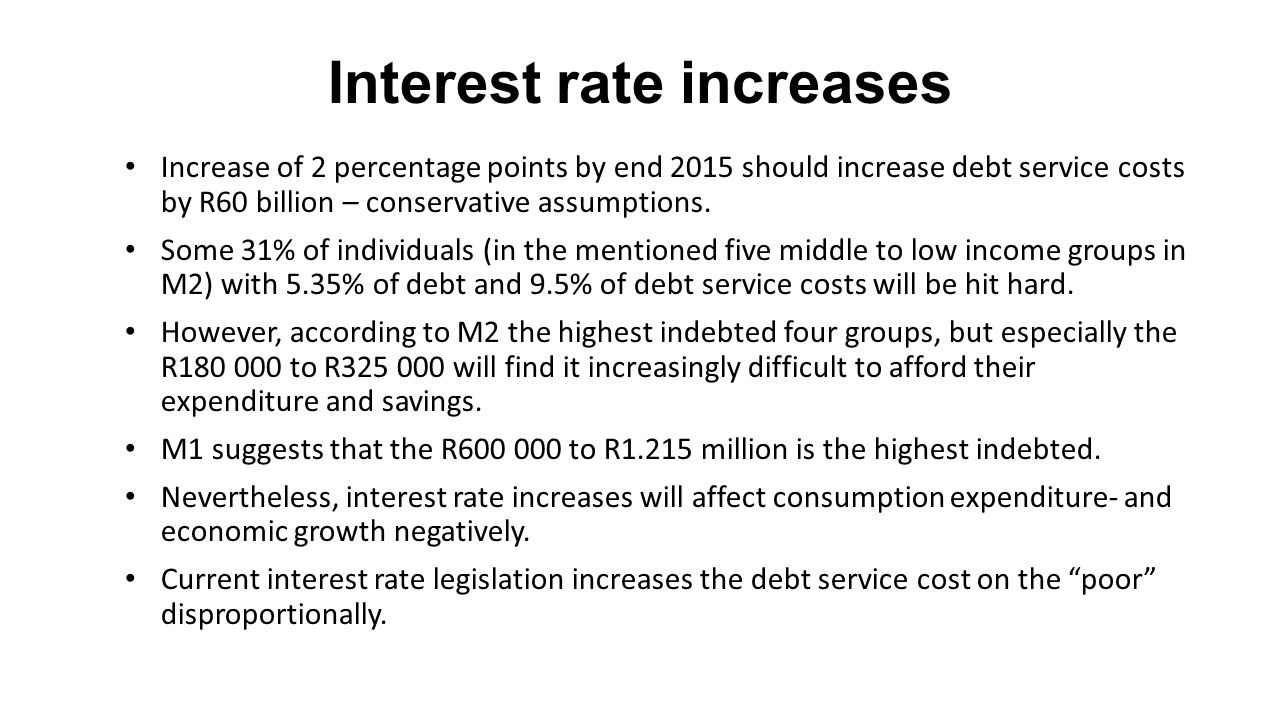 Interest rate increases Increase of 2 percentage points by end 2015 should increase debt service costs by R60 billion – conservative assumptions.