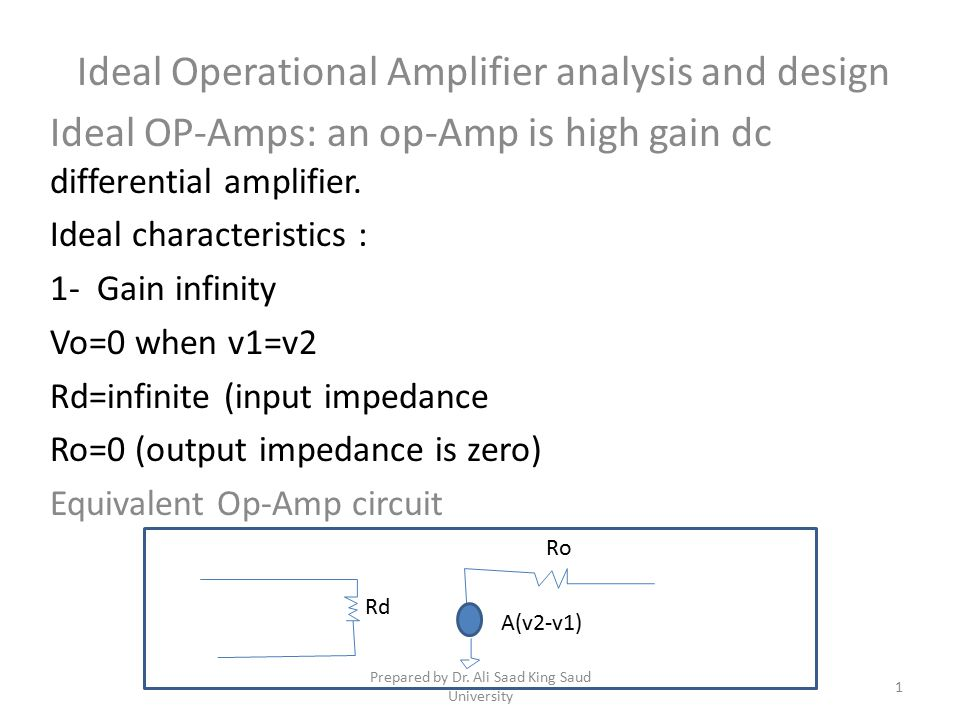 Ideal Operational Amplifier analysis and design Ideal OP-Amps: an op-Amp is high gain dc differential amplifier.