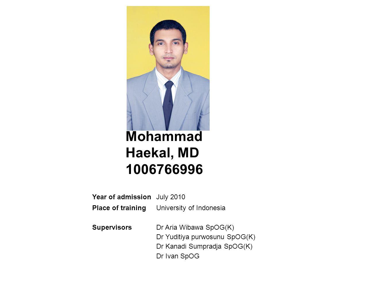 Mohammad Haekal, MD 1006766996 Year of admissionJuly 2010 Place of trainingUniversity of Indonesia SupervisorsDr Aria Wibawa SpOG(K) Dr Yuditiya purwo