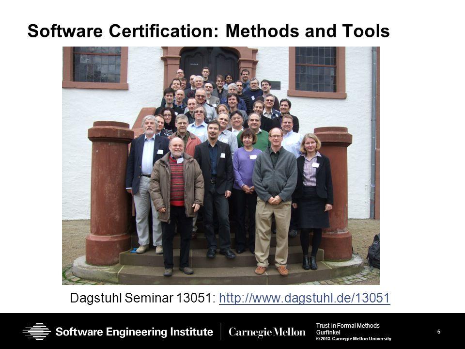 5 Trust in Formal Methods Gurfinkel © 2013 Carnegie Mellon University Software Certification: Methods and Tools Dagstuhl Seminar 13051: http://www.dagstuhl.de/13051http://www.dagstuhl.de/13051