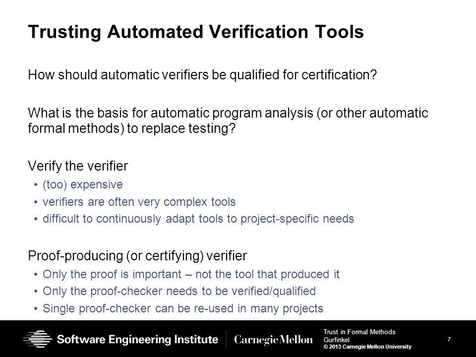 8 Trust in Formal Methods Gurfinkel © 2013 Carnegie Mellon University Active research area proof carrying code, certifying model checking, model carrying code etc.