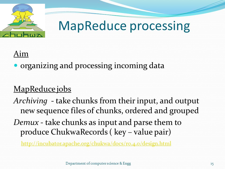 MapReduce processing Aim organizing and processing incoming data MapReduce jobs Archiving - take chunks from their input, and output new sequence file