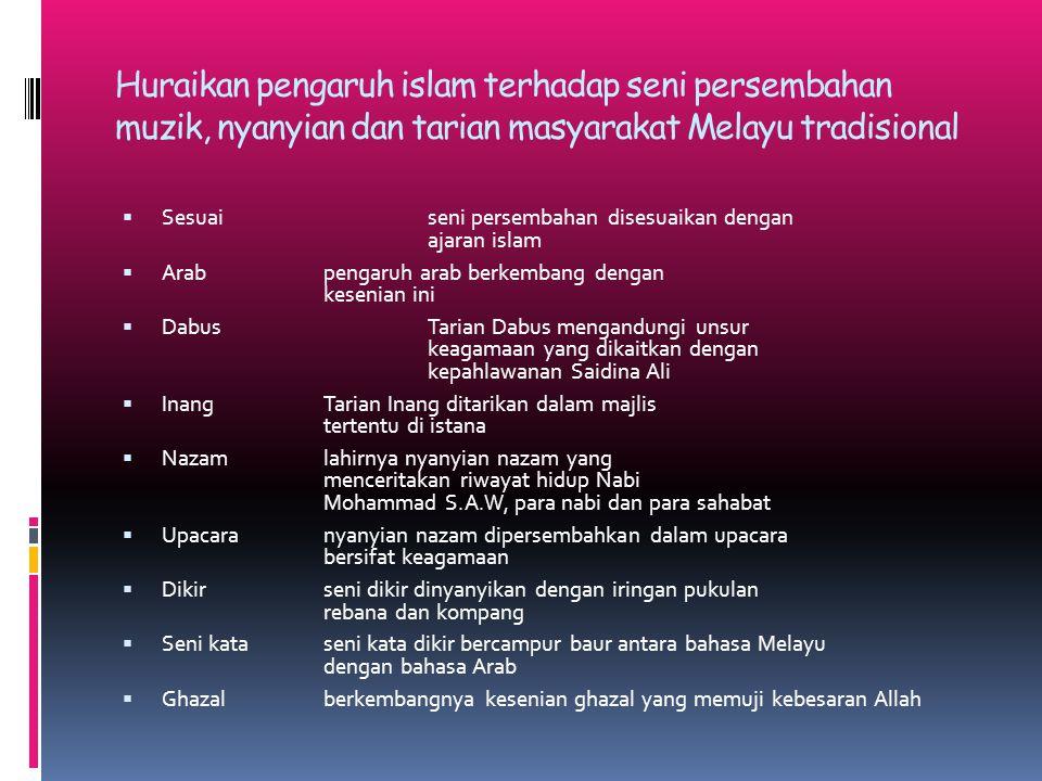 Huraikan pengaruh islam terhadap seni persembahan muzik, nyanyian dan tarian masyarakat Melayu tradisional  Sesuaiseni persembahan disesuaikan dengan