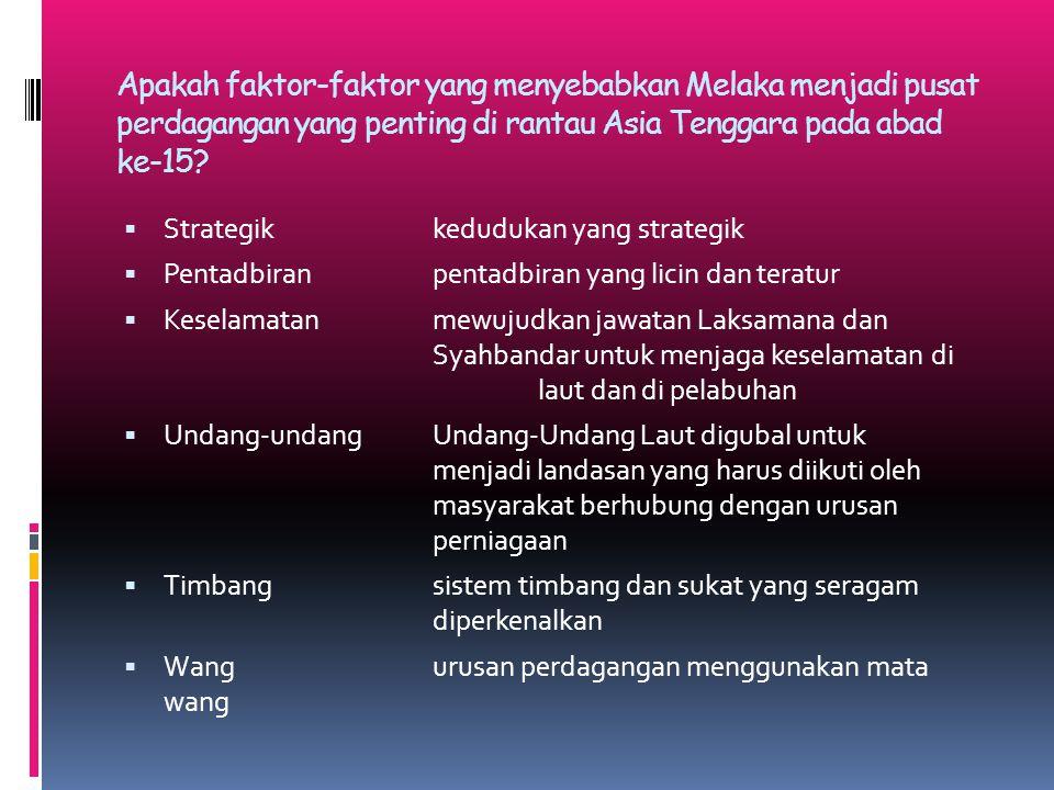 Apakah faktor-faktor yang menyebabkan Melaka menjadi pusat perdagangan yang penting di rantau Asia Tenggara pada abad ke-15?  Strategikkedudukan yang
