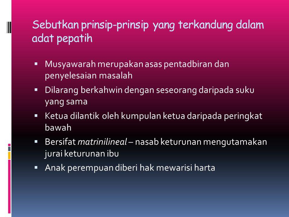 Sebutkan prinsip-prinsip yang terkandung dalam adat pepatih  Musyawarah merupakan asas pentadbiran dan penyelesaian masalah  Dilarang berkahwin deng