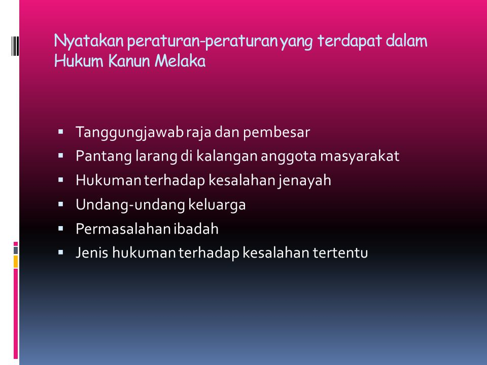 Nyatakan peraturan-peraturan yang terdapat dalam Hukum Kanun Melaka  Tanggungjawab raja dan pembesar  Pantang larang di kalangan anggota masyarakat