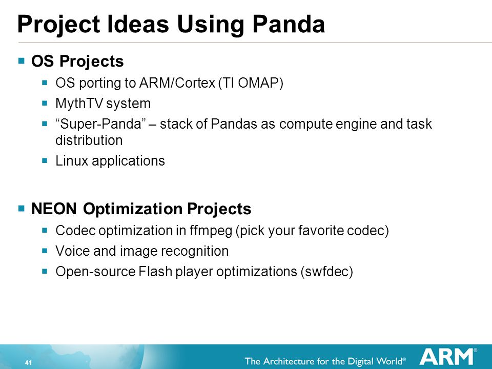 """41 Project Ideas Using Panda  OS Projects  OS porting to ARM/Cortex (TI OMAP)  MythTV system  """"Super-Panda"""" – stack of Pandas as compute engine an"""