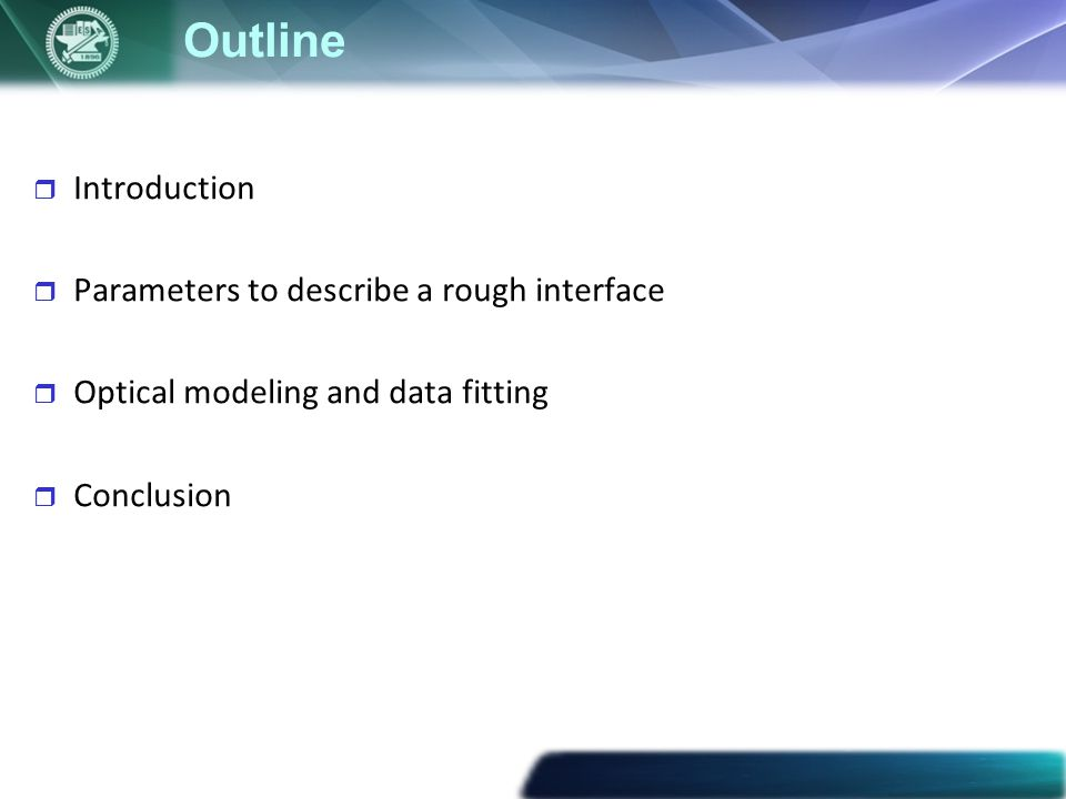 Outline  Introduction  Parameters to describe a rough interface  Optical modeling and data fitting  Conclusion